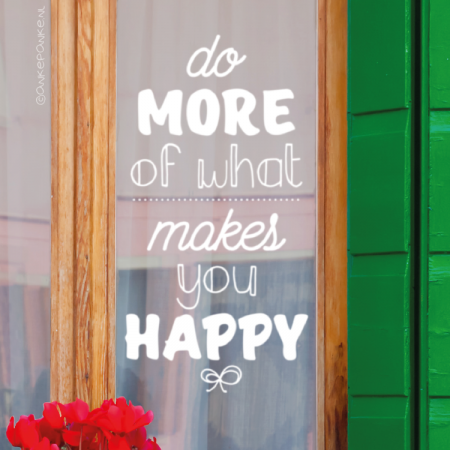 Do more of what makes you happy quote raamtekening