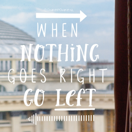 When nothing goes right, go left quote raamtekening
